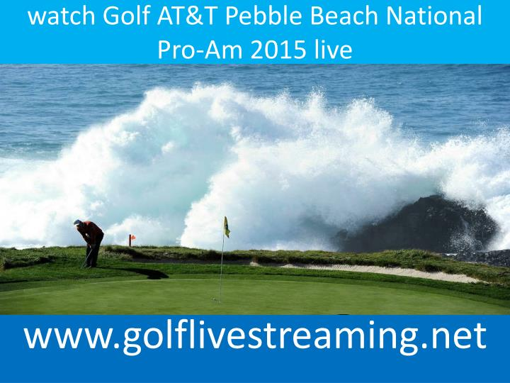Watch golf at t pebble beach national pro am 2015 live