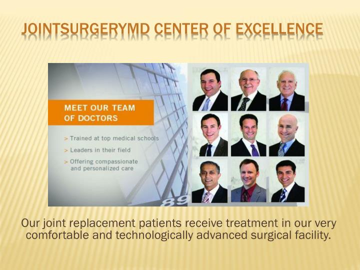 Our joint replacement patients receive treatment in our very comfortable and technologically advanced surgical facility.