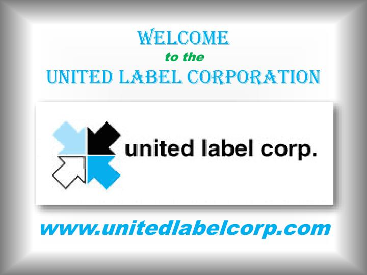 Welcome t o the united label corporation