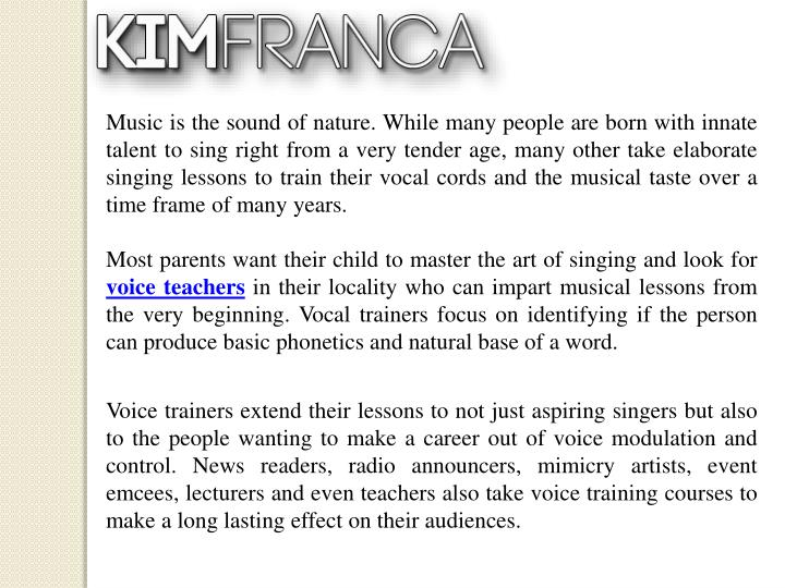 Music is the sound of nature. While many people are born with innate talent to sing right from a ver...
