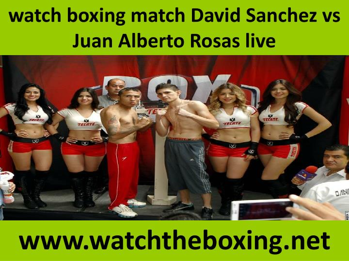 Watch boxing match david sanchez vs juan alberto rosas live