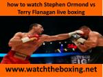 how to watch stephen ormond vs terry flanagan live boxing