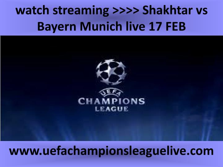 Watch streaming shakhtar vs bayern munich live 17 feb