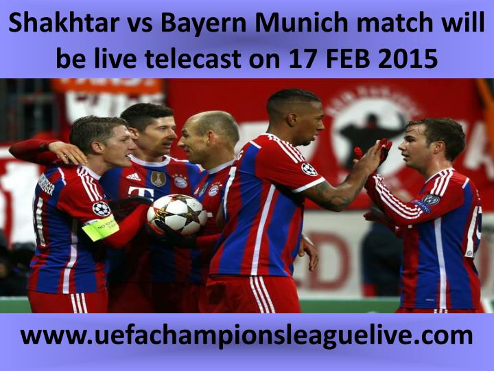 Shakhtar vs bayern munich match will be live telecast on 17 feb 2015