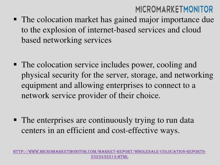 The colocation market has gained major importance due to the explosion of internet-based services and cloud based networking