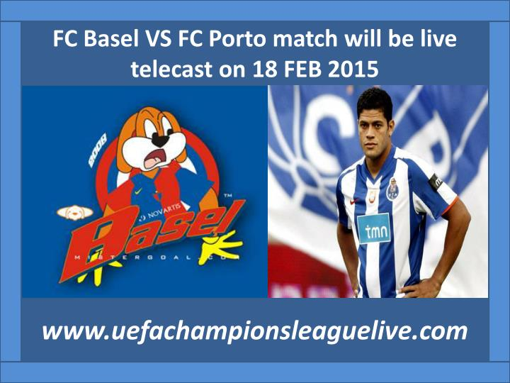 FC Basel VS FC Porto match will be live telecast on 18 FEB 2015