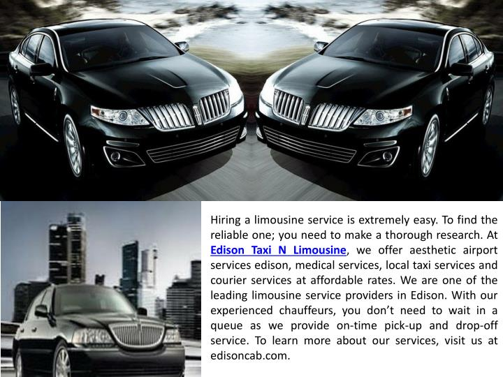Hiring a limousine service is extremely easy. To find the reliable one; you need to make a thorough research. At