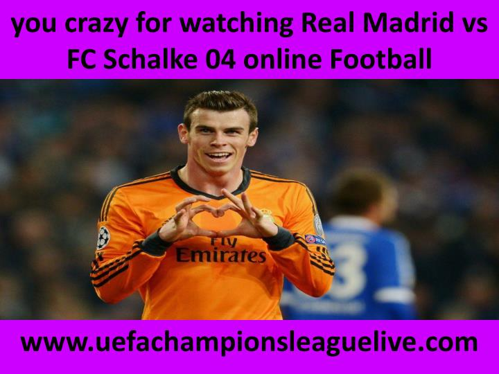 You crazy for watching real madrid vs fc schalke 04 online football