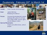 guatemala february 20 th to march 1st