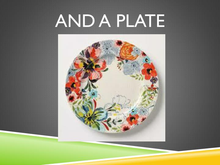 AND A PLATE
