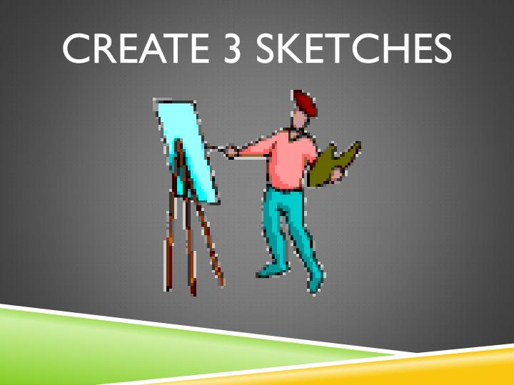 CREATE 3 SKETCHES