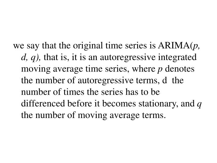 we say that the original time series is ARIMA(
