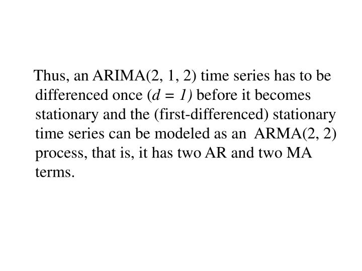 Thus, an ARIMA(2, 1, 2) time series has to be differenced once (