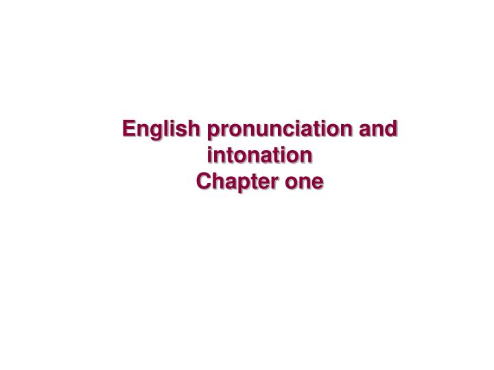 english pronunciation and intonation chapter one n.