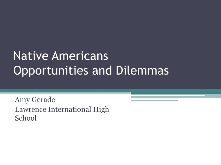 native americans opportunities and dilemmas n.