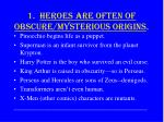 1 heroes are often of obscure mysterious origins