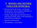 2 heroes are neither fools nor invincible