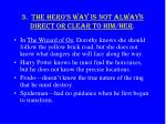 3 the hero s way is not always direct or clear to him her