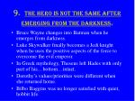 9 the hero is not the same after emerging from the darkness