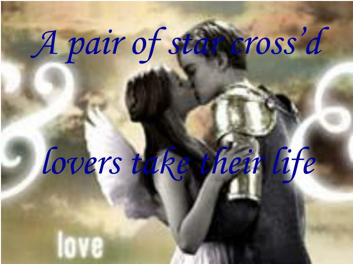A pair of star cross d lovers take their life