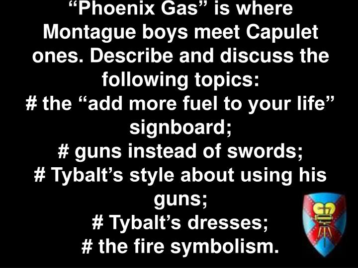 """""""Phoenix Gas"""" is where Montague boys meet Capulet ones. Describe and discuss the following topics:"""