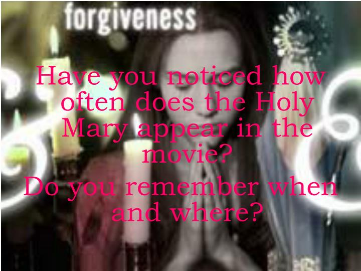 Have you noticed how often does the Holy Mary appear in the movie?