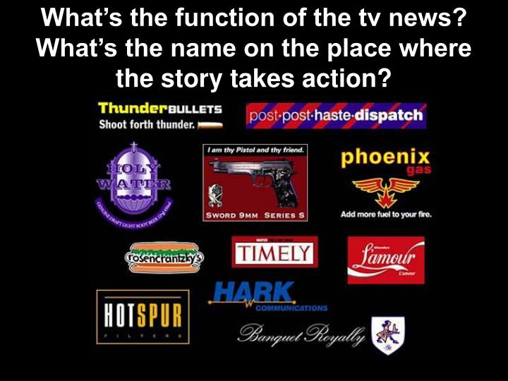 What's the function of the tv news?