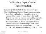 validating input output transformation
