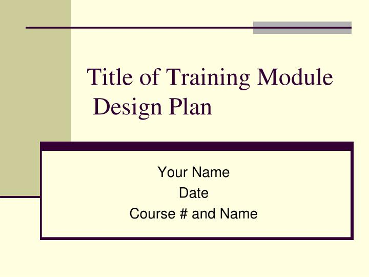 Ppt Title Of Training Module Design Plan Powerpoint Presentation Free Download Id 5374281