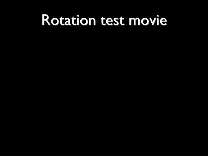 Rotation test movie