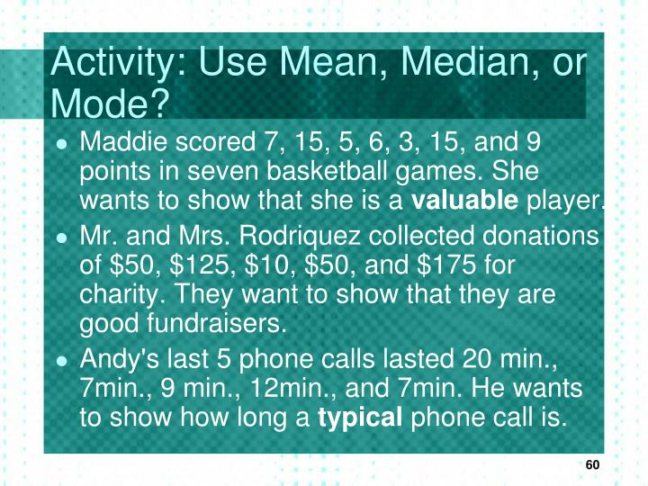 Activity: Use Mean, Median, or Mode?
