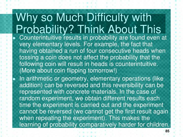 Why so Much Difficulty with Probability? Think About This