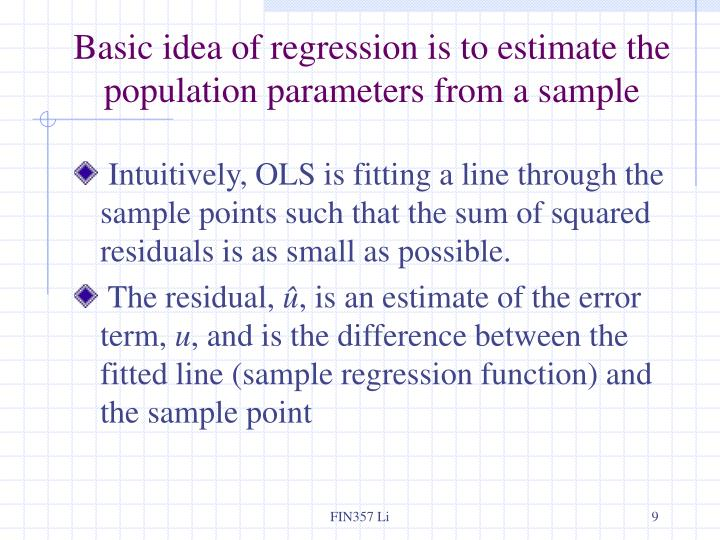 Basic idea of regression is to estimate the population parameters from a sample