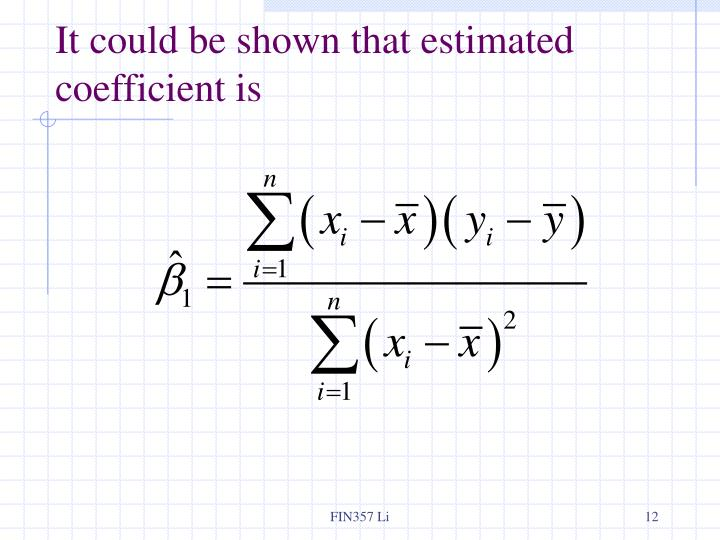 It could be shown that estimated coefficient is