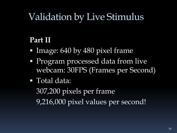 Validation by Live Stimulus