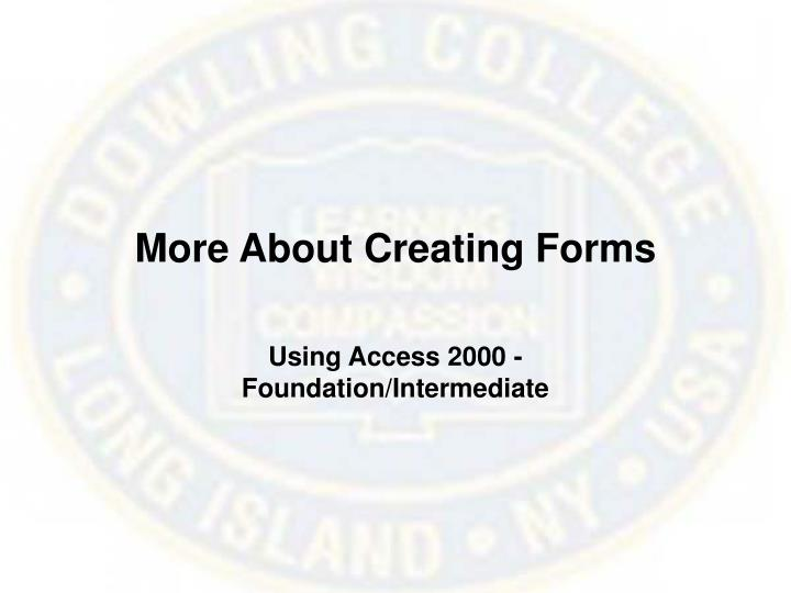 More About Creating Forms