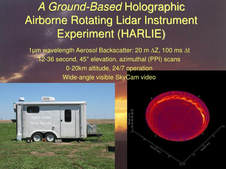 A ground based holographic airborne rotating lidar instrument experiment harlie