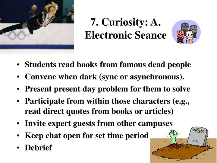 7. Curiosity: A. Electronic Seance