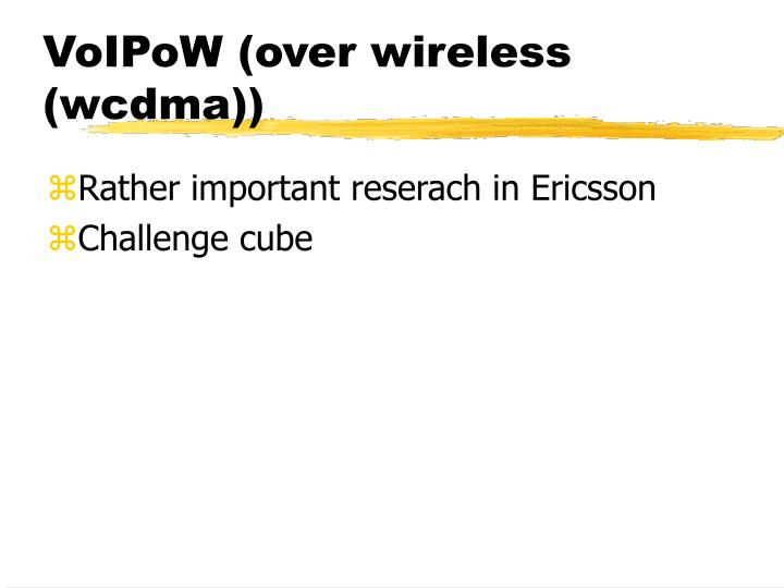 VoIPoW (over wireless (wcdma))