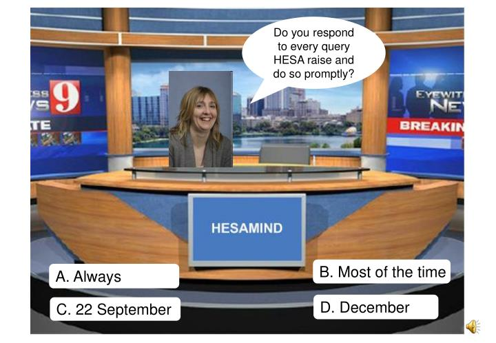 Do you respond to every query HESA raise and do so promptly?