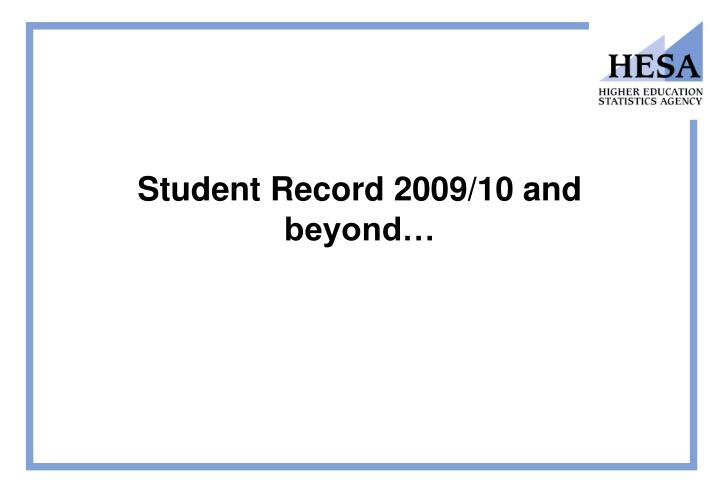 Student Record 2009/10 and beyond…