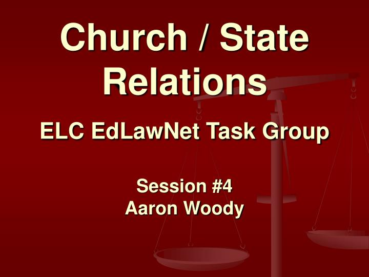 church state relations elc edlawnet task group session 4 aaron woody n.