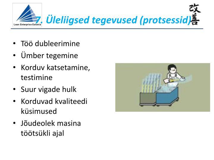 7. Üleliigsed tegevused (protsessid)