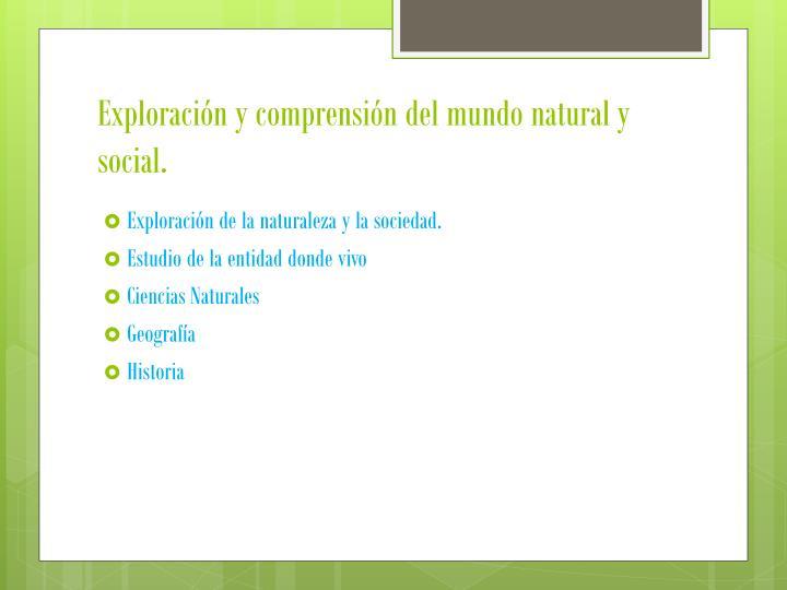 Exploración y comprensión del mundo natural y social.