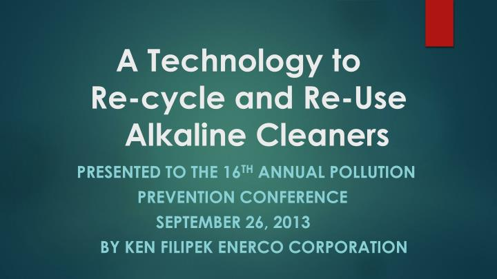 a technology to re cycle and re use alkaline cleaners n.