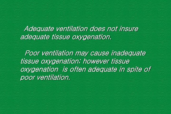 Adequate ventilation does not insure adequate tissue oxygenation.
