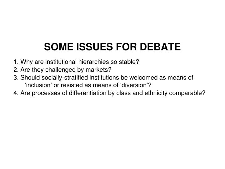 SOME ISSUES FOR DEBATE