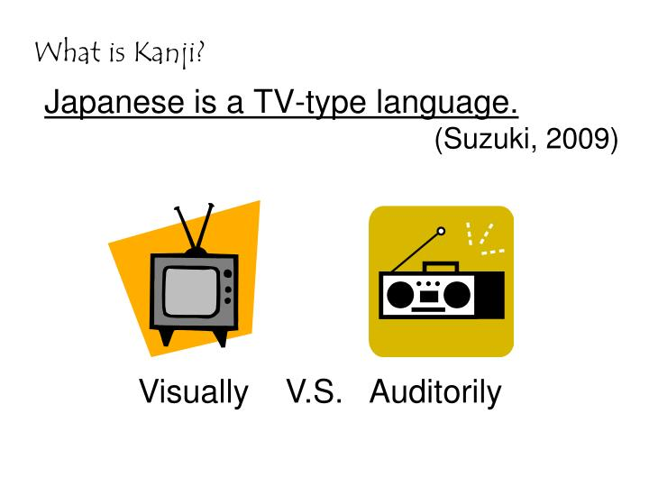 Japanese is a TV-type language.