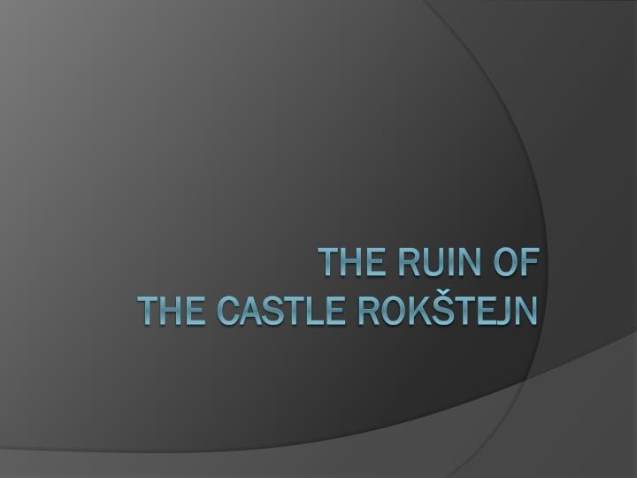 The ruin of the castle rok tejn