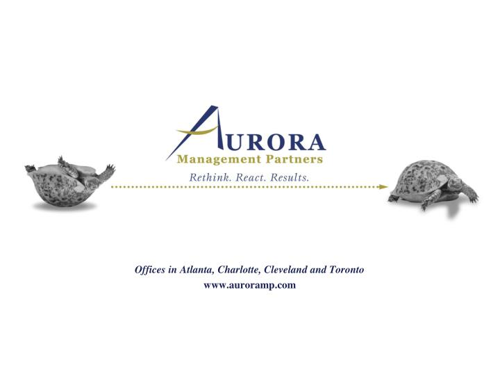 Offices in atlanta charlotte cleveland and toronto www auroramp com